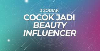 3 Zodiak Ini Cocok Jadi Beauty Influencer
