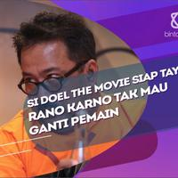 Optimis dengan film Si Doel The Movie, Rano Karno Tak mau ganti pemain