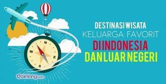 Destinasi Wisata Keluarga Favorit di Indonesia dan Luar Negeri.
