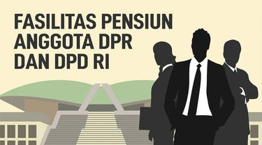 Anggota DPR dan DPD RI yang tak lagi menjabat akan mendapat fasilitas pensiun.