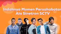 Kompilasi Indahnya Momen Persahabatan Ala Sinetron SCTV. sumberfoto: SCTV