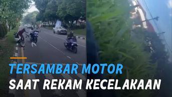 VIDEO: Sedang Rekam Kecelakaan, Perekam Malah Tersambar Motor