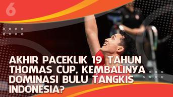 VIDEO Headline: Akhir Paceklik 19 Tahun Thomas Cup, Kembalinya Dominasi Bulu Tangkis Indonesia?