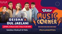 Vidio Music Corner Geisha dan Dul Jaelani, Jumat (5/3/2021) pukul 17.00 WIB dapat disaksikan melalui platform streaming Vidio. (Dok. Vidio)