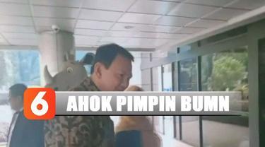 Presiden Jokowi mengatakan Ahok masih harus menjalani proses seleksi untuk menduduki jabatan di BUMN.
