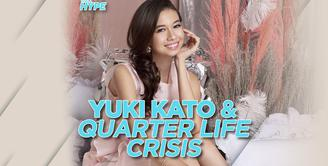 Cara Yuki Kato Hadapi Quarter Life Crisis dan Jaga Kesehatan Mental
