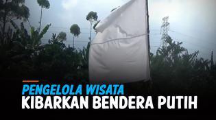 VIDEO: PPKM Diperpanjang, Pengelola Wisata Kibarkan Bendera Putih