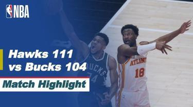 Berita Video, Atlanta Hawks Vs Milwaukee Bucks 111-104, Senin (26/4/2021)
