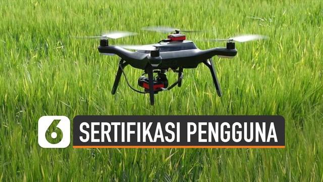 Kemenhub akan perbarui aturan sertifikasi pengguna drone akhir 2019 ini.