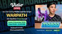 Program Main Bareng Mobile Legends bersama Warpath. Kamis (5/11/2020) pukul 19.00 WIB dapat disaksikan melalui platform streaming Vidio, laman Bola.com, dan Bola.net. (Sumber: Vidio)