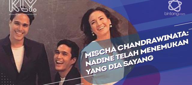 Komentar Mischa Chandrawinata melihat kebahagiaan Nadine.