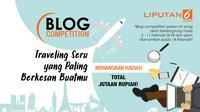 """Ikuti Blog Competition Liputan6.com bertema """"Traveling Seru yang Paling Berkesan Buatmu"""" dan menangkan hadiah total Jutaan Rupiah!"""