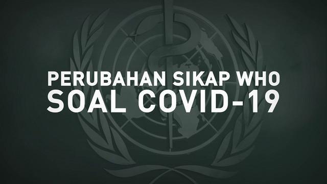 Sepanjang pandemi Covid-19, Organisasi Kesehatan Dunia (WHO) telah mengeluarkan beberapa pernyataan yang berubah.
