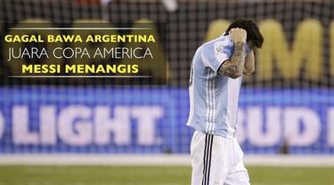 Lionel Messi menangis usai gagal dua kali membawa Argentina juara Copa America 2015 dan 2016.