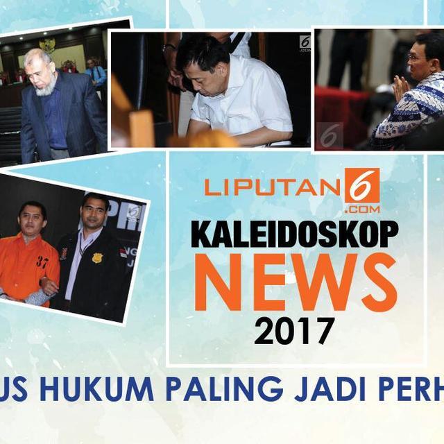 Kasus Hukum Paling Menyita Perhatian Publik Sepanjang 2017 News Liputan6 Com