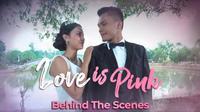 Ini Dia Keseruan Dibalik Layar Miniseri Love Is Pink