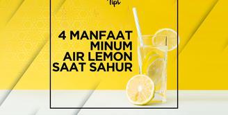 Ini Dia 4 Manfaat Minum Air Lemon Saat Sahur