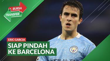 Berita Video, Eric Garcia Siap Tinggalkan Manchester City dan Gabung ke Barcelona