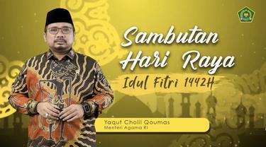 Menteri Agama RI Yaqut Cholil Qoumas menyampaikan ucapan selamat Idul Fitri 1 Syawal 1442 H pada seluruh umat Islam yang merayakannya.