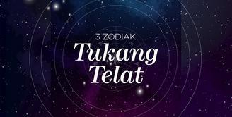 3 Zodiak Tukang Telat