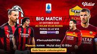 Live streaming big match AC Milan vs AS Roma, Selasa (27/10/2020) pukul 02.45 WIB dapat disaksikan melalui platform Vidio. (Sumber: Vidio)
