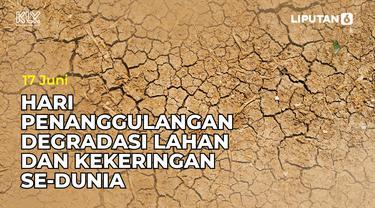 17 Juni Hari Penanggulangan Degradasi Lahan dan Kekeringan Sedunia, dan Hari Penting 2021 Lainnya