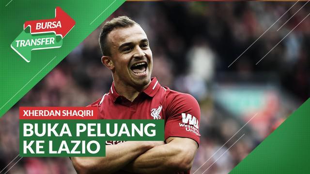 Berita Video, Xherdan Shaqiri Buka Peluang Tinggalkan Liverpool dan Bergabung dengan Lazio