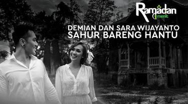 Pasangan selebriti Demian dan Sara Wijayanto berbagi kisah sahur ditemani mahluk gaib.