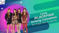 Yuk, simak 5 cerita BLACKPINK mengenai comeback dan single terbaru mereka, Ddu Du Ddu Du. (Foto: Twitter/ygent_official, Desain: Nurman Abdul Hakim/Bintang.com)