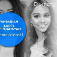 Pantaskah Aurel Hermansyah Disebut Selebriti? (Desain: Muhammad Iqbal/Bintang.com)