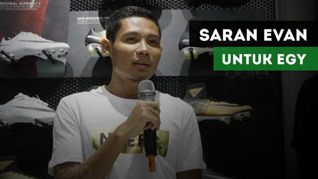 Berikut saran yang diberikan Evan Dimas Darmono kepada bintang Timnas U-19, Egy Maulana Vikri.