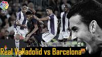 Real Valladolid vs Barcelona (Liputan6.com/Sangaji)