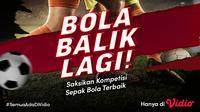 Bola Balik Lagi, Nonton Semua Pertandingan Serunya Hanya di Vidio. (Sumber : dok. vidio.com)