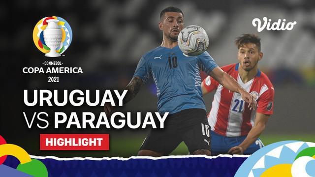 Berita Video, Highlights Pertandingan Copa America 2021 Antara Uruguay Vs Paraguay, Selasa (29/6/2021)