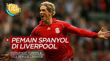 Berita video spotlight membahas tentang empat pemain asal Spanyol yang sukses berkarier di Liverpool.