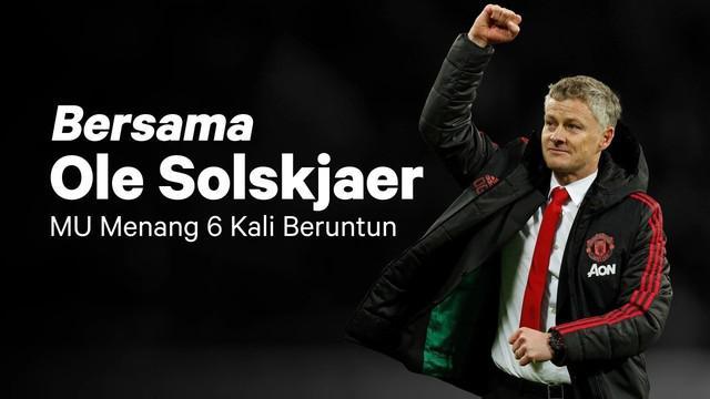 Sempat diragukan kala menggantikan Jose Mourinho, Ole Gunnar Solskjaer mampu membungkam berbagai ekspektasi miring beberapa pihak dengan enam kemenangan beruntun.
