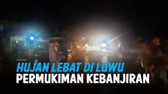 VIDEO: Detik-Detik Permukiman Warga Luwu Diterjang Banjir 1,5 Meter