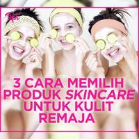 3 Cara Memilih Skincare untuk Kulit Remaja