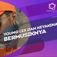 Selain lagu ringan, Ini Idealisme Young Lex dalam bermusik