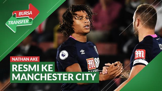 Berita Video Bursa Transfer: Manchester City Berhasil Tebus Nathan Ake Seharga Rp 782 Miliar