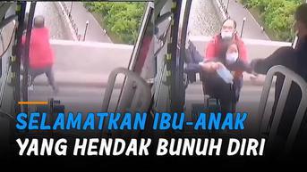 VIDEO: Aksi Mulia Sopir Bus Selamatkan Ibu-Anak yang Hendak Bunuh Diri