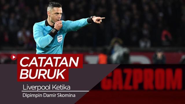 Berita video rekor buruk yang dihadapi Liverpool ketika wasit asal Slovenia, Damir Skomina memimpin pertandingan.
