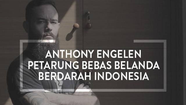 Berita video Anthony Engelen, petarung bebas Belanda berdarah Indonesia.