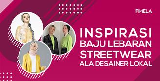 Inspirasi Baju Lebaran Streetwear Ala Desainer Lokal