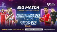 Duel Atletico Madrid vs Bayern Munchen dan Liverpool kontra Ajax di Liga Champions, Rabu (2/12/2020) pukul 03.00 WIB dapat disaksikan melalui platform Vidio. (Sumber: Vidio)