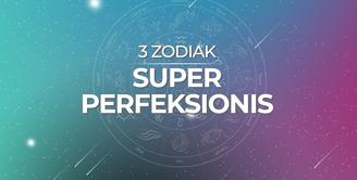3 Zodiak Super Perfeksionis