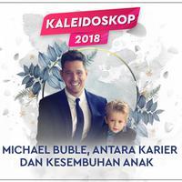 Kaleidoskop 2018, Michael Buble antara karier dan kesembuhan anak (Desain: Nurman Abdul Hakim/Fimela.com)