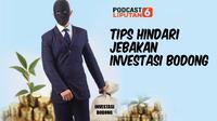 Podcast Bisnis Liputan6.com: Tips Hindari Jebakan Investasi Bodong.
