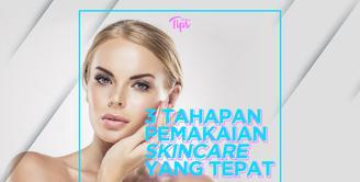 3 Tahapan Pemakaian Skincare yang Tepat