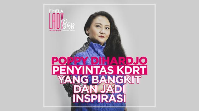 Ternyata LADY BOSS: Poppy Dihardjo, Penyintas KDRT yang Bangkit dan Bantu Sesama Perempuan